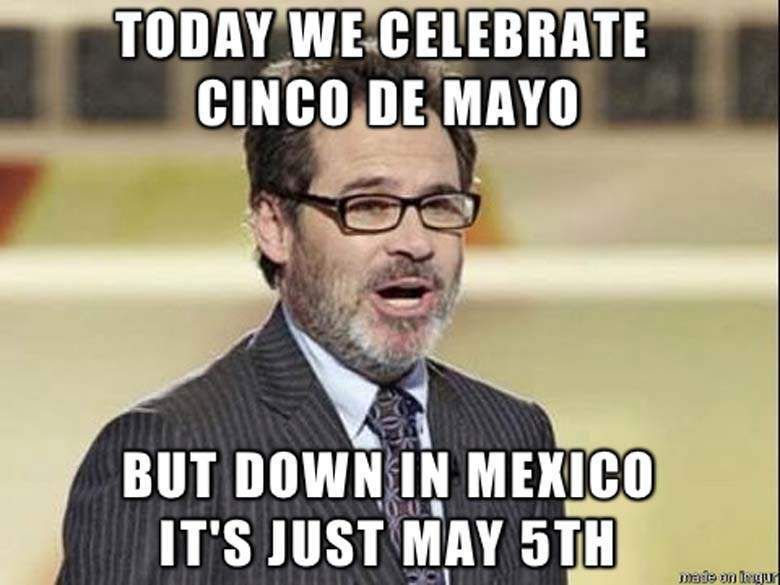 Cinco De Mayo Memes That Say It All With Images Cinco De Mayo