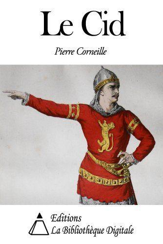 Le Cid (French Edition) by Pierre Corneille. $2.63. 124 pages. Publisher: Editions la Bibliothèque Digitale (January 4, 2013)
