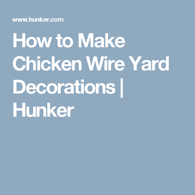 How to Make Chicken Wire Yard Decorations | Yard decorations and ...