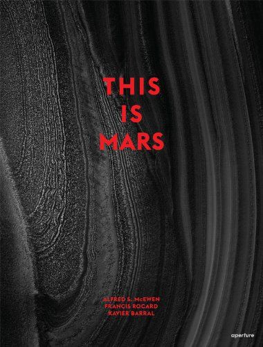 This is Mars: Amazon.co.uk: Alfred S. McEwen, Francis Rocard: Books