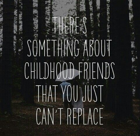 childhood friends are the best and will always have your back