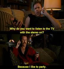 Watching Tv With The Stereo On Because I Like To Party Talladega Nights Funny Movies Ricky Bobby