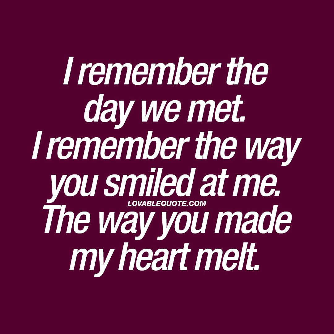 I Remember The Day We Met The Way You Made My Heart Melt Love