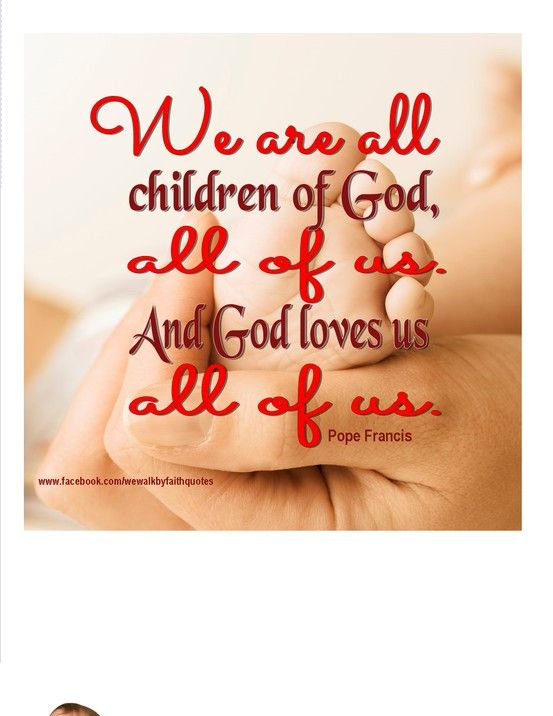 We Are All Children Of God Popes Quotes Inspirationalquotes