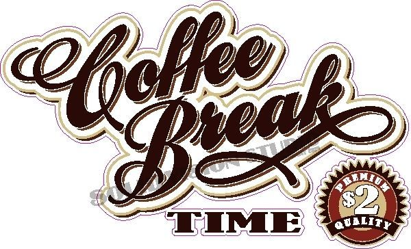 14 Coffee Break Time Concession Food Truck Shop Cafe Restaurant Sign Decal SolidVisionStudio