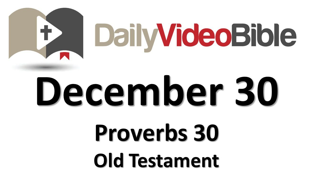 December 30 Proverbs 30 Old Testament for the Daily Video Bible DVB