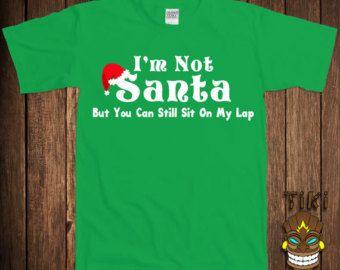 Funny Christmas T-shit Dirty Santa Tshirt Tee Shirt Holiday Gift I'm Not Santa But You Can Sit On My Lap Joke Vacation Family Holiday Xmas