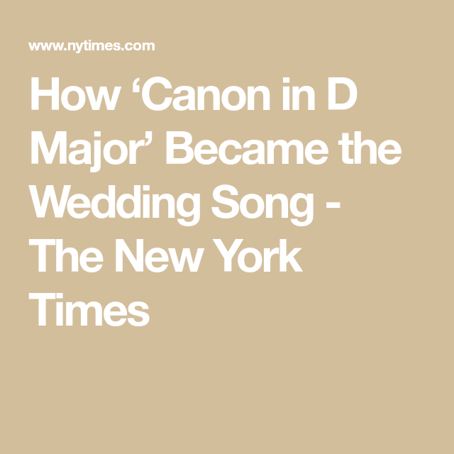 How Canon In D Major Became The Wedding Song Published 2019 In 2020 Songs Popular Wedding Songs Piece Of Music