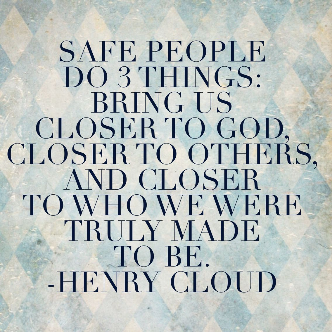 Cloud Quotes Safe People Do 3 Things Bring Us Closer To God Closer To Others