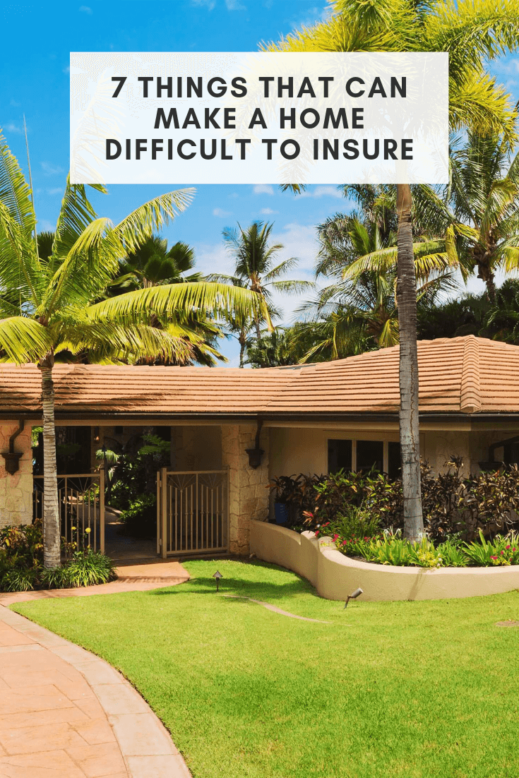 7 Things That Can Make Your Home Difficult To Insure Home