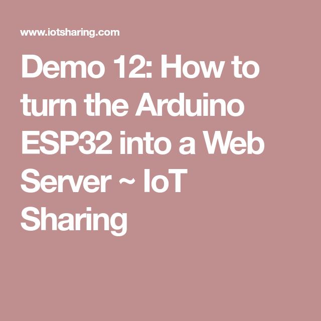 Demo 12: How to turn the Arduino ESP32 into a Web Server