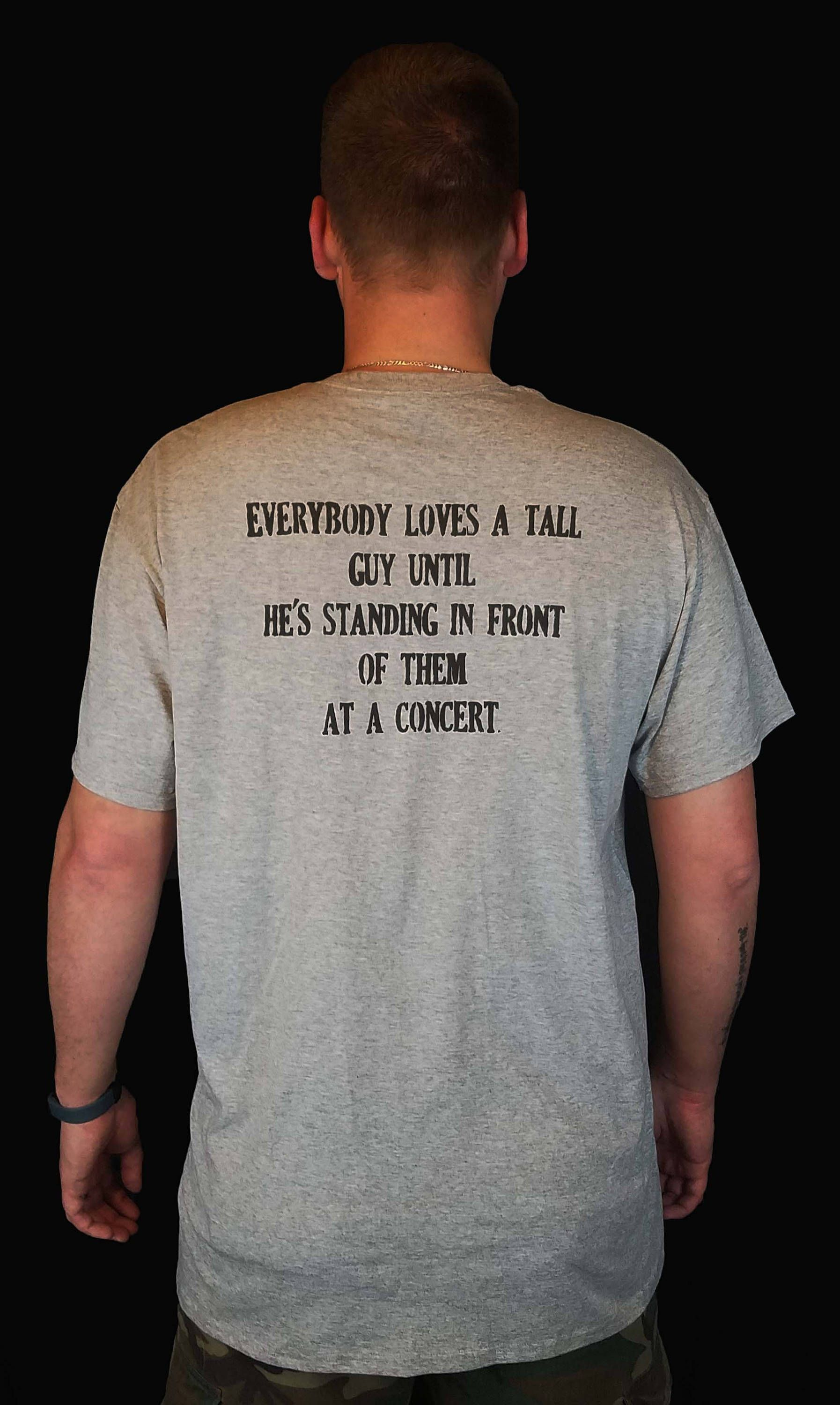 Everybody loves a tall guy funny hand painted concert t for Big and tall rock t shirts