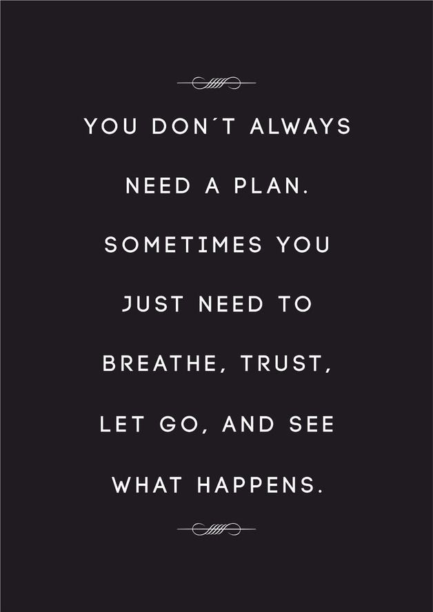Life Quote You Don T Always Need A Plan Inspirational Quotes