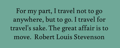 For my part, I travel not to go anywhere, but...