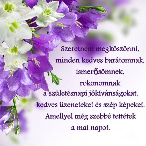 kedves szülinapi köszöntők Szeretném megköszönni, minden kedves barátomnak, ismerősömnek  kedves szülinapi köszöntők