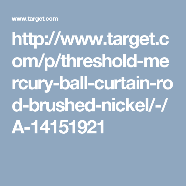 Http://www.target.com/p/threshold-mercury-ball-curtain-rod