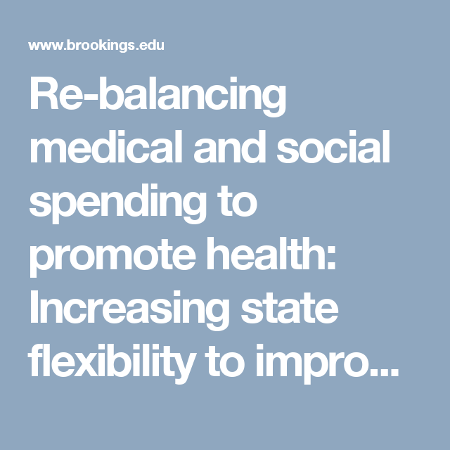 Re-balancing medical and social spending to promote health: Increasing state flexibility to improve health through housing | Brookings Institution