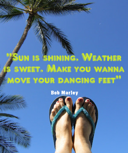 """Sun is shining. Weather is sweet. Make you wanna move your dancing feet"". #bobmarley #quote - I really love the summer and the sun shine, it makes life so much easier!"