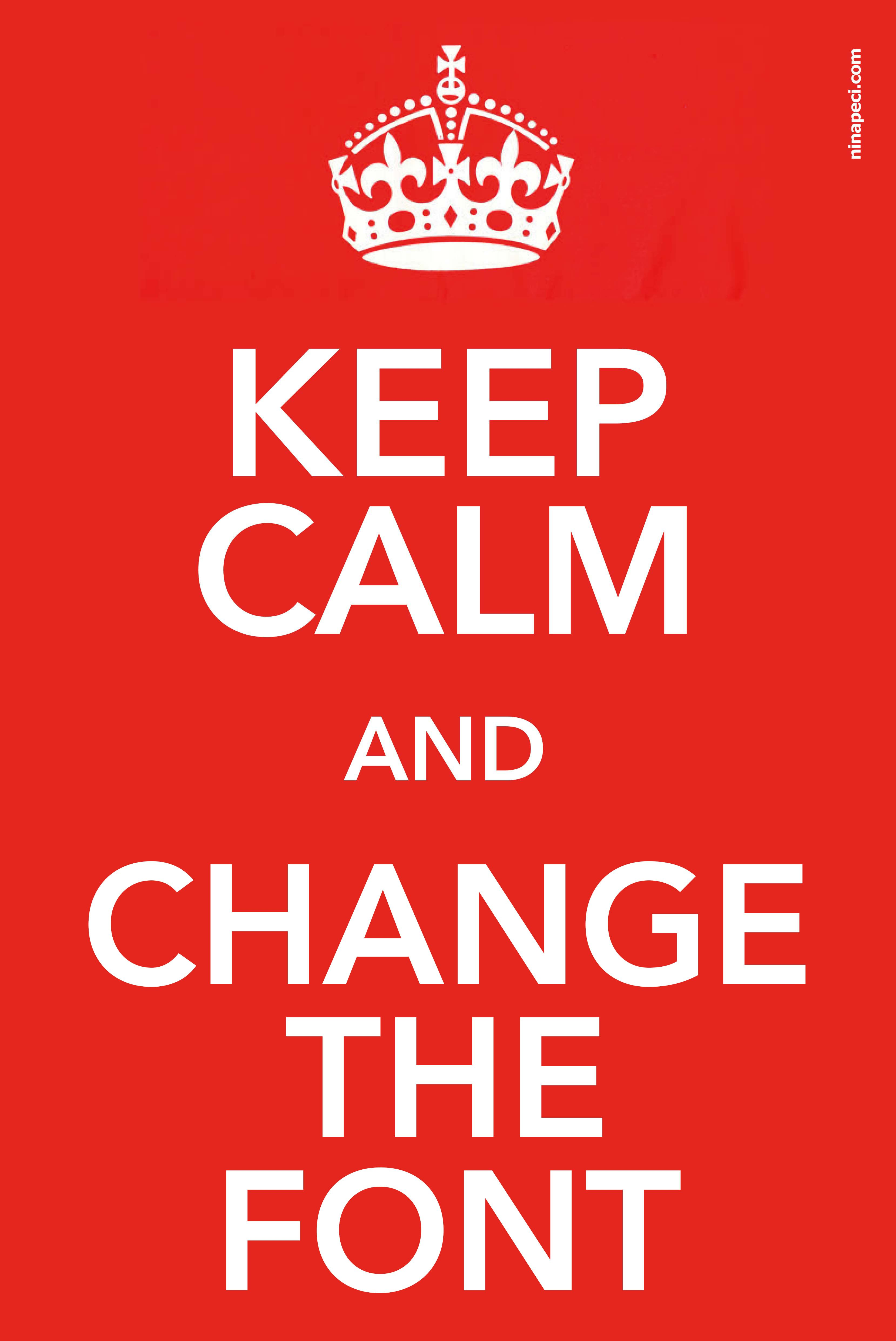 Keep calm and change the font design stuff pinterest for Keep calm font