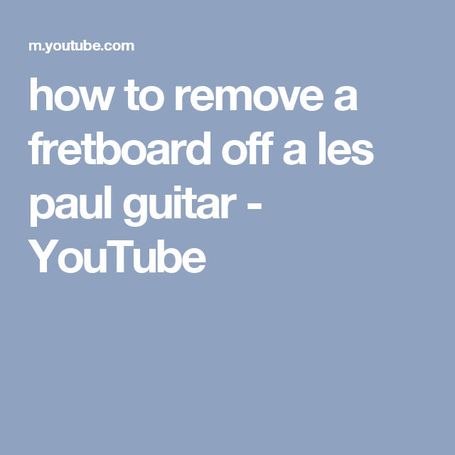 how to remove a fretboard off a les paul guitar - YouTube | guitar ...