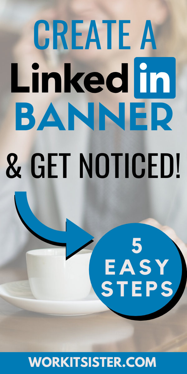 5 Easy Steps To Create A Linkedin Banner To Get You Noticed In 2020 Linkedin Banner Career Advice Dream Job Education Related