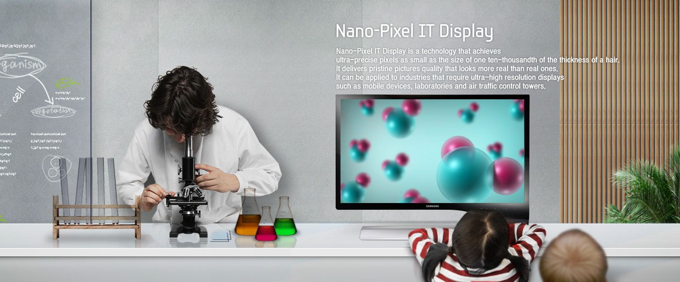 Nano-Pixel IT Display - Nano-Pixel IT Display is a technology that achieves ultra-precise pixels as small as the size of one ten-thousandth of the thickness of a hair. It delivers pristine pictures quality that looks more real than real ones. It can be applied to industries that require ultra-high resolution displays such as mobile devices, laboratories and air traffic control towers.