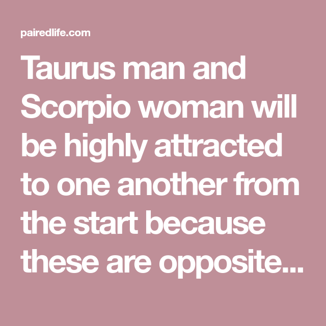 Female scorpio male attraction taurus Taurus Woman