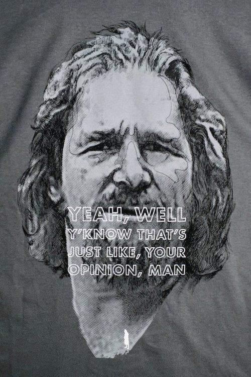 Yeah Well You Know That S Just Like Your Opinion Man The Big Lebowski 1998 Funny Movies The Big Lebowski Good Movies