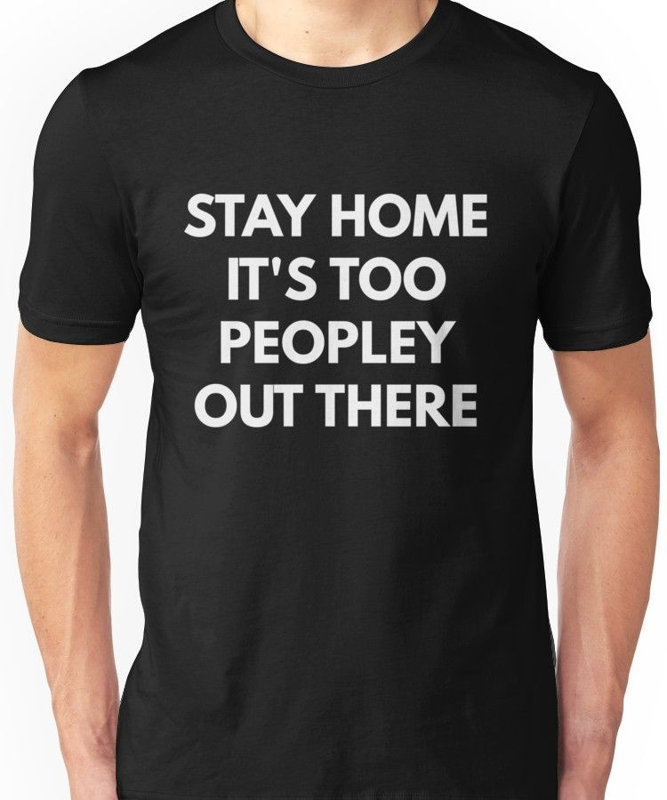 'Stay Home It's Too Peopley Out There' T-Shirt by coffeeandwine