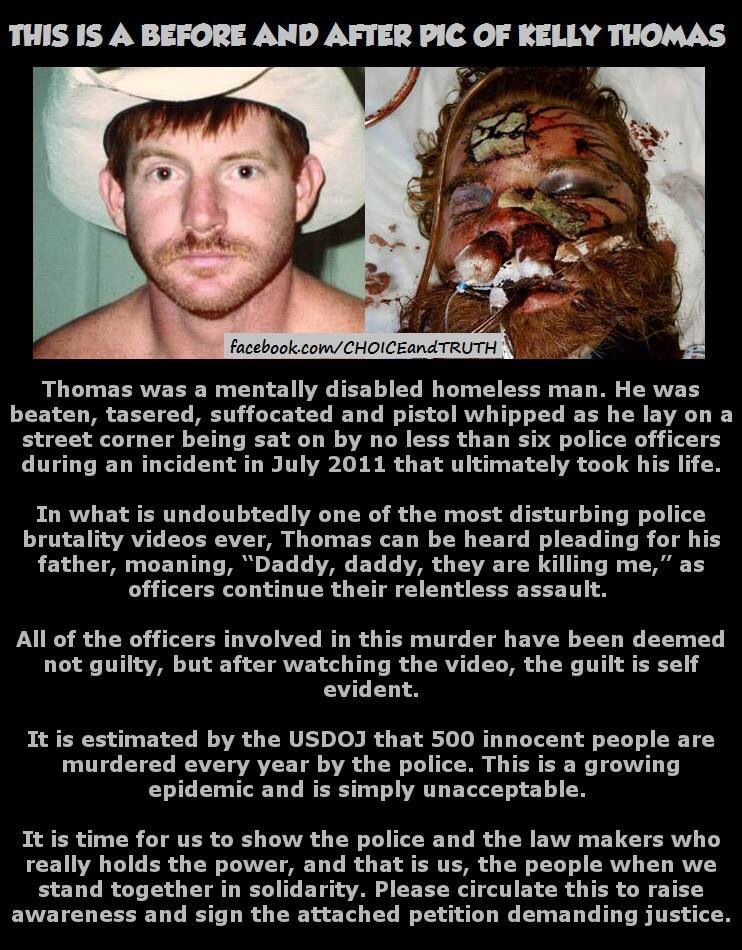 Sign the petition against the cruelties of these men...we deserve better treatments, justices, and insurance from the people who were put in the positions to protect the people...not officers who beat innocent people to death: https://www.change.org/petitions/the-president-of-the-united-states-investigate-the-death-of-kelly-thomas-as-a-federal-case