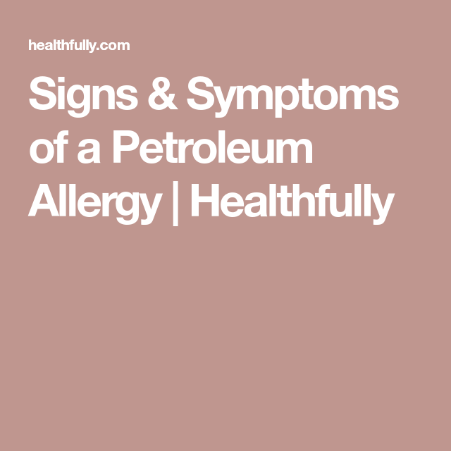 Signs & Symptoms of a Petroleum Allergy | Healthfully