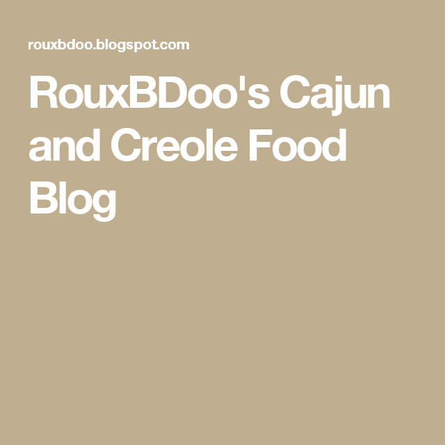 RouxBDoo's Cajun and Creole Food Blog