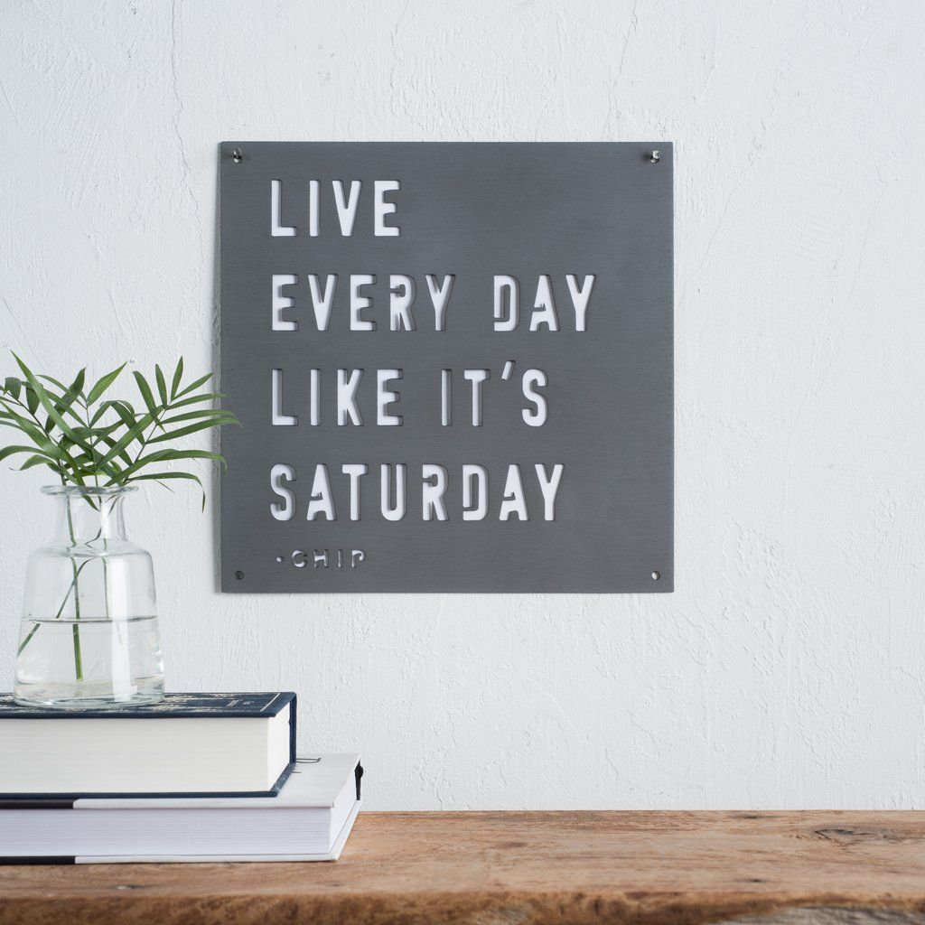 Dark Grey Metal Quote Sign That Reads Live Every Day Like It S Saturday Chip French Country Decorating Country Decor Farmhouse Decor