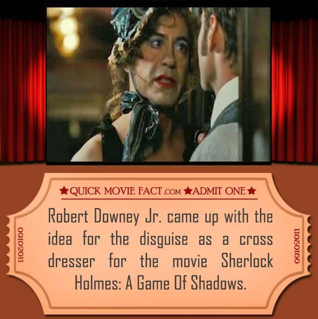 Movie Fun Facts: Robert Downey Jr. came up with the idea for the disguise as a cross dresser for the movie Sherlock Holmes: A Game Of Shadows.