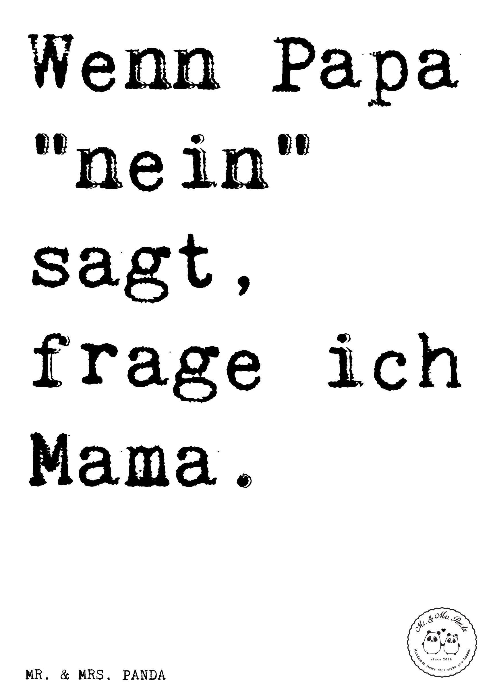 Spruch Wenn Papa Nein Sagt Frage Ich Mama Spruche Zitat