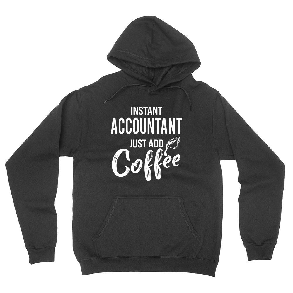 Instant accountant just add coffee job cool university college student gift for her for him hoodie