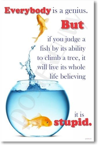 Everybody S A Genius But If You Judge A Fish By Its Ability To Climb A Tree It Will Live Its Whole Life Believing It Is Stupid Self Esteem Activities Einstein Quotes