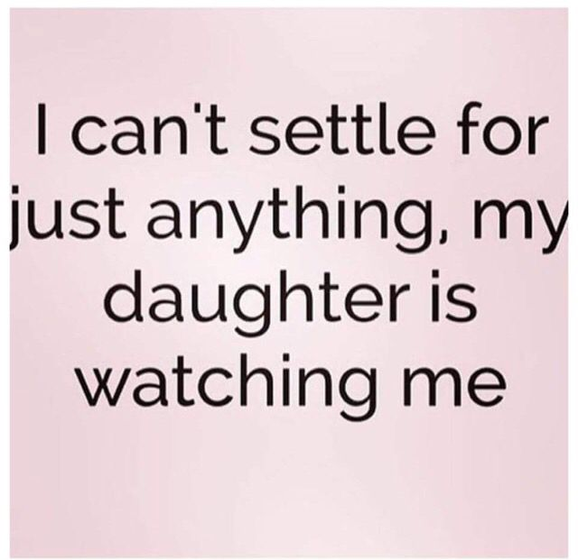 My Daughter Quotes Beauteous Never Settleespecially With Little Eyes Watching You Quotes