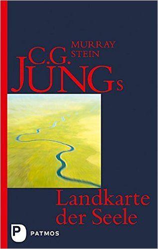 C. G. Jungs Landkarte der Seele: Eine Einführung: Amazon.de: Murray Stein: Bücher