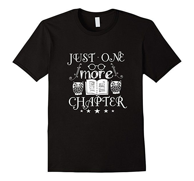 Just One More Chapter Funny Reading Lovers T Shirt Amazing Gift Idea For  The Librarian, Teacher, Bookworm Geek. Read Books And Feel Proud. Grab This  Awesome ...