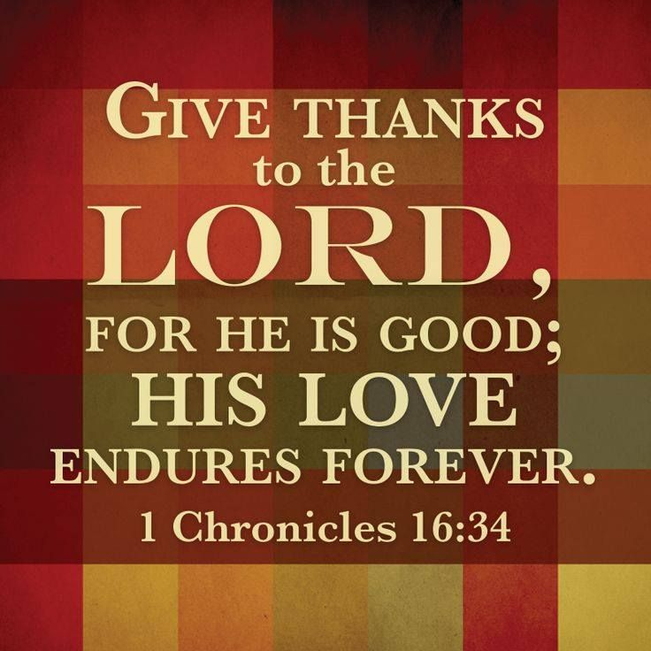 1 Chronicles 16 34 Give Thanks To The Lord For He Is Good His