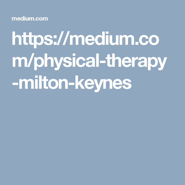 Welcome To The Best Physical Therapist In Milton Keynes You will find tips,  resources and