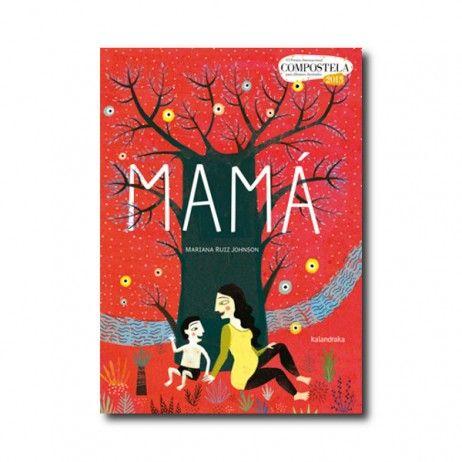 """""""Mamá"""" (Mariana Ruiz Johnson). Editorial: Kalandraka. Edad recomendada: A partir de 5 años."""