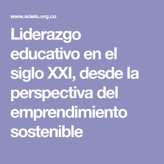 Liderazgo Educativo En El Siglo Xxi Desde La Perspectiva Del Emprendimiento Sostenible Liderazgo Educativo Liderazgo Emprendimiento