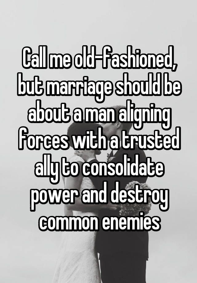 Call Me Old-fashioned, But Marriage Should Be About A Man