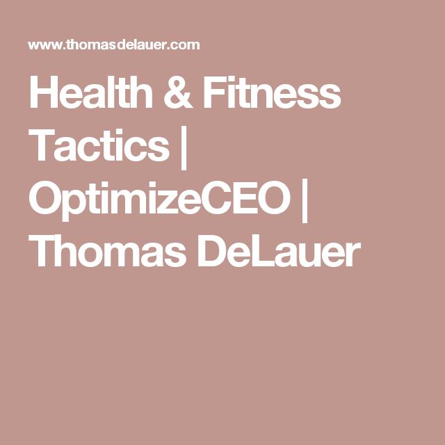 Health & Fitness Tactics   OptimizeCEO   Thomas DeLauer