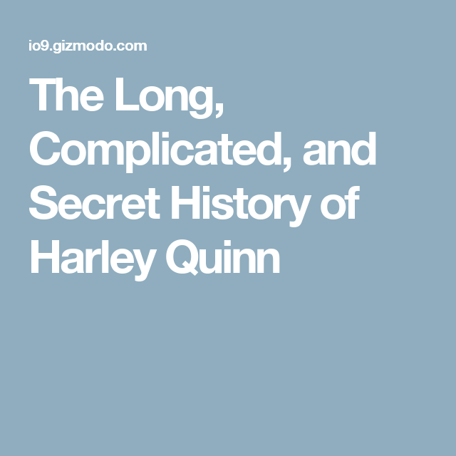 The Long, Complicated, and Secret History of Harley Quinn