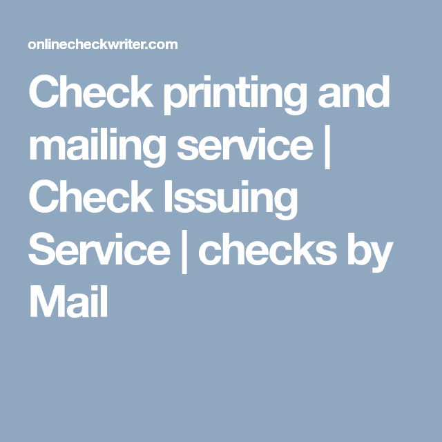Checks By Mail >> Check Printing And Mailing Service Check Issuing Service