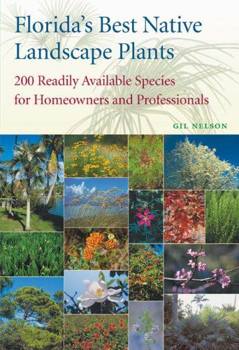 Floridas Best Native Landscape Plants 200 Readily Available Species for Homeowners and Professionals * For more information, visit image link.