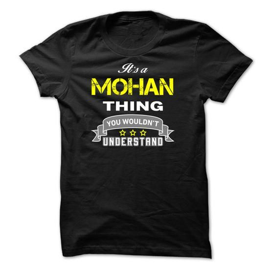 Its a MOHAN thing. - #cheap sweatshirts #fishing t shirts. CHEAP PRICE => https://www.sunfrog.com/Names/Its-a-MOHAN-thing-31B39D.html?id=60505